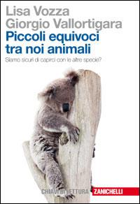 Lisa Vozza, Giorgio Vallortigara - Piccoli equivoci tra noi animali