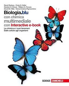 Sadava, Heller, Orians, Purves, Hillis – Biologia.blu - La chimica e i suoi fenomeni. Dalle cellule agli organismi